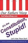 Our Fathers Weep: It's the Constitution, Stupid!